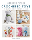 Weekend Makes: Crocheted Toys: 25 Quick and Easy Projects to Make Cover Image