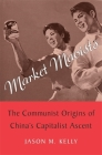 Market Maoists: The Communist Origins of China's Capitalist Ascent Cover Image