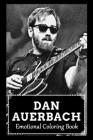 Emotional Coloring Book: Over 45+ Dan Auerbach Inspired Designs That Will Lower You Fatigue, Blood Pressure and Reduce Activity of Stress Hormo Cover Image