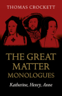 The Great Matter Monologues: Katherine, Henry, Anne Cover Image