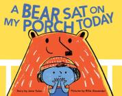 A Bear Sat on My Porch Today Cover Image