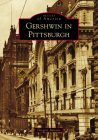 Gershwin in Pittsburgh (Images of America) Cover Image
