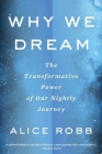 Why We Dream: The Transformative Power of Our Nightly Journey Cover Image