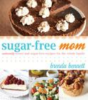 Sugar-Free Mom Naturally Sweet and Sugar-Free Recipes for the Whole Family Cover Image