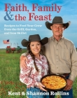 Faith, Family & the Feast: Recipes to Feed Your Crew from the Grill, Garden, and Iron Skillet Cover Image