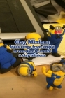 Clay Minions: Ideas range from simple to complex to create a clay minions: Minions of cute yellow creatures Cover Image