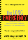 The Long Emergency: Surviving the End of Oil, Climate Change, and Other Converging Catastrophes of the Twenty-First Cent Cover Image