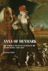 Anna of Denmark: The Material and Visual Culture of the Stuart Courts, 1589-1619 (Studies in Design and Material Culture) Cover Image
