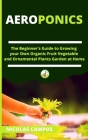 Aeroponics: The Beginner's Guide to Growing your Own Organic Fruit Vegetable and Ornamental Plants Garden at Home Cover Image