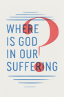 Where Is God in Our Suffering? (Pack of 25) Cover Image