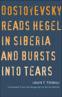 Dostoyevsky Reads Hegel in Siberia and Bursts into Tears (The Margellos World Republic of Letters) Cover Image