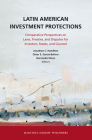 Latin American Investment Protections: Comparative Perspectives on Laws, Treaties, and Disputes for Investors, States and Counsel Cover Image
