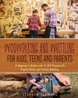 Woodworking and Whittling for Kids, Teens and Parents Cover Image
