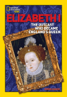 World History Biographies: Elizabeth I: The Outcast Who Became England's Queen (National Geographic World History Biographies (Library)) Cover Image