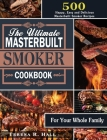 The Ultimate Masterbuilt smoker Cookbook: 500 Happy, Easy and Delicious Masterbuilt Smoker Recipes for Your Whole Family Cover Image