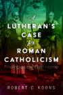 A Lutheran's Case for Roman Catholicism Cover Image