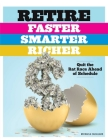 Retire Faster, Smarter, Richer: Quit the Rat Race Ahead of Schedule Cover Image