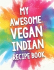 My Awesome Vegan Indian Recipe Book: A Beautiful 100 recipe cookbook gift ready to be filled with delicious Vegan Indian dishes. Cover Image
