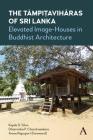 The Tämpiṭavihāras of Sri Lanka: Elevated Image-Houses in Buddhist Architecture Cover Image