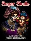 Sugar Skulls Coloring Book For Adults, Black Background: 50 Plus Designs for Anti-Stress and Relaxation Single-sided Pages Cover Image