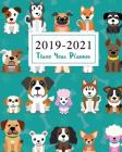 2019-2021 Three Year Planner: Cute Animal Dogs Cover Monthly Planner Calendar Academic January 2019 to December 2021 Organizer Agenda for The Next T Cover Image