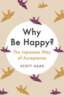 Why Be Happy?: The Japanese Way of Acceptance Cover Image