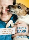 Life's a Bark: What Dogs Teach Us about Life and Love Cover Image