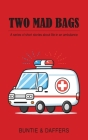 Two Mad Bags: A series of short stories about life in an ambulance Cover Image