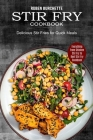 Stir Fry Cookbook: Delicious Stir Fries for Quick Meals (Everything From Chicken Stir Fry to Beef Stir Fry Cookbook) Cover Image