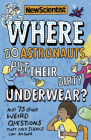 Where Do Astronauts Put Their Dirty Underwear?: And 73 other weird questions that only science can answer Cover Image