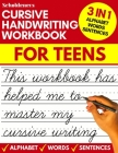 Cursive handwriting workbook for teens: cursive writing practice workbook for teens, tweens and young adults (beginners cursive workbooks / cursive te Cover Image