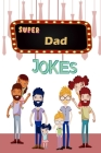 Super Dad Jokes: That Will Make Your Kids Cringe Cover Image