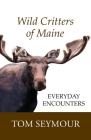 Wild Critters of Maine: Everyday Encounters Cover Image