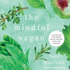 The Mindful Vegan: A 30-Day Plan for Finding Health, Balance, Peace, and Happiness Cover Image