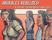Murales Rebeldes!: L.A. Chicana/Chicano Murals Under Siege Cover Image