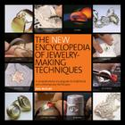 The New Encyclopedia of Jewelry-Making Techniques: A Comprehensive Visual Guide to Traditional and Contemporary Techniques Cover Image