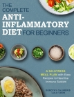 The Complete Anti-Inflammatory Diet Cookbook: 200 Fast and Simple Recipes for the Beginners Cover Image