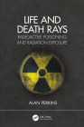 Life and Death Rays: Radioactive Poisoning and Radiation Exposure Cover Image