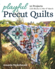 Playful Precut Quilts: 15 Projects with Blocks to Mix & Match Cover Image