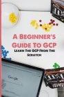 A Beginner's Guide To GCP: Learn The GCP From The Scratch: Google Cloud Platform Brand Guidelines Cover Image
