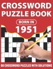 Crossword Puzzle Book: Born In 1951: Crossword Puzzle Book For All Word Games Lover Seniors And Adults With Supplying Large Print 80 Puzzles Cover Image
