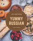 123 Yummy Russian Recipes: A Yummy Russian Cookbook to Fall In Love With Cover Image