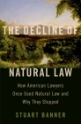 The Decline of Natural Law: How American Lawyers Once Used Natural Law and Why They Stopped Cover Image
