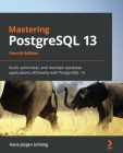 Mastering PostgreSQL 13: Build, administer, and maintain database applications efficiently with PostgreSQL 13 Cover Image