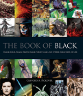 The Book of Black: Black Holes, Black Death, Black Forest Cake and Other Dark Sides of Life Cover Image