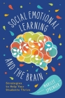 Social-Emotional Learning and the Brain: Strategies to Help Your Students Thrive Cover Image