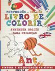 Livro de Colorir Português - Inglês I Aprender Inglês Para Crianças I Pintura E Aprendizagem Criativas Cover Image