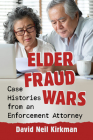 Elder Fraud Wars: Case Histories from an Enforcement Attorney Cover Image