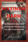 Maximum Harm: The Tsarnaev Brothers, the FBI, and the Road to the Marathon Bombing Cover Image