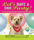 Let's Have a Dog Party!: 20 Tailwagging Celebrations to Share with Your Best Friend Cover Image